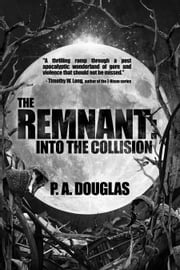 The Remnant: Into the Collision ebook by P.A. Douglas