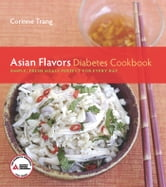 Asian Flavors Diabetes Cookbook - Simple, Fresh Meals Perfect for Every Day ebook by Corinne Trang