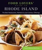 Food Lovers' Guide to® Rhode Island - The Best Restaurants, Markets & Local Culinary Offerings ebook by Patricia Harris, David Lyon