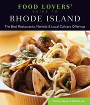 Food Lovers' Guide to® Rhode Island - The Best Restaurants, Markets & Local Culinary Offerings ebook by Patricia Harris,David Lyon