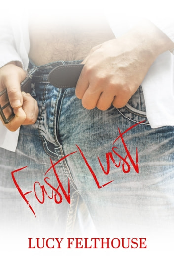 Fast Lust ebook by Lucy Felthouse