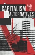 Capitalism and Its Alternatives ebook by Chris Rogers
