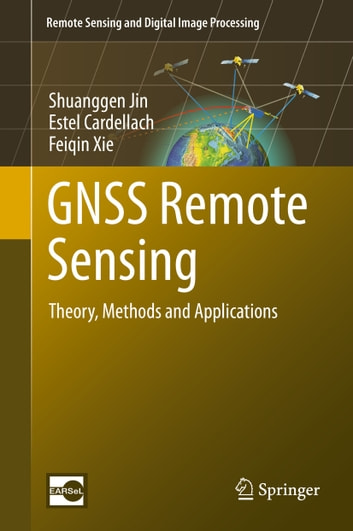 GNSS Remote Sensing - Theory, Methods and Applications ebook by Estel Cardellach,Feiqin Xie,Shuanggen Jin