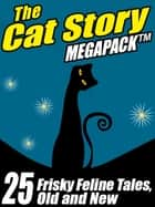 The Cat MEGAPACK ® - 25 Frisky Feline Tales, Old and New 電子書籍 by Gary Lovisi, Pamela Sargent, John Russell Fearn,...