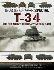 T-34: The Red Army's Legendary Medium Tank ebook by Tucker-Jones, Anthony