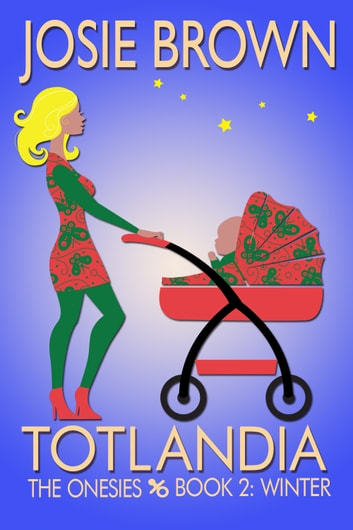 Totlandia: Book 2 - The Onesies - Winter 電子書籍 by Josie Brown