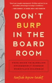 Don't Burp in the Boardroom - Your Guide to Handling Uncommonly Common Workplace Dilemmas ebook by Rosalinda Oropeza Randall