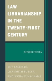 Law Librarianship in the Twenty-First Century ebook by Roy Balleste,Lisa Smith-Butler,Sonia Luna-Lamas