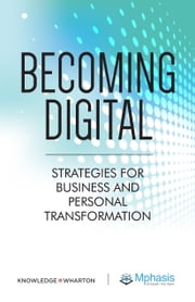 Becoming Digital - Strategies for Business and Personal Transformation ebook by Knowledge@Wharton,Mphasis