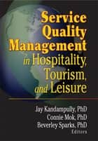 Service Quality Management in Hospitality, Tourism, and Leisure ebook by
