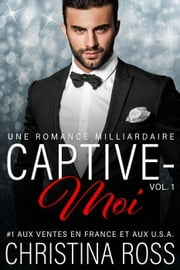 Captive-Moi (Vol. 1) - Captive-Moi, #1 eBook by Christina Ross