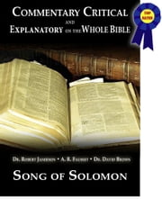 Commentary Critical and Explanatory - Book of Song of Solomon ebook by Dr. Robert Jamieson,A.R. Fausset,Dr. David Brown