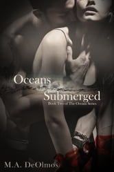Oceans Submerged: Book Two, The Oceans Series ebook by M.A. Deolmos