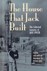 The House That Jack Built - The Collected Lectures of Jack Spicer ebook by Jack Spicer,Peter Gizzi
