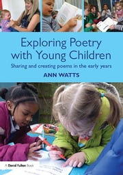 Exploring Poetry with Young Children - Sharing and creating poems in the early years ebook by Ann Watts