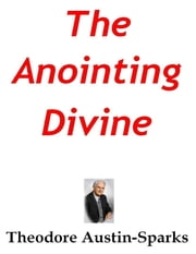 The Anointing Divine ebook by Theodore Austin-Sparks