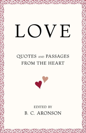 LOVE - Quotes and Passages from the Heart ebook by B.C. Aronson