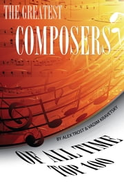 The Greatest Composers of All Time: Top 100 ebook by Kobo.Web.Store.Products.Fields.ContributorFieldViewModel