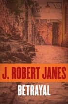 Betrayal ebook by J. Robert Janes