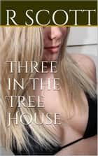 Three in the Tree House: The Tree House, Book 2 ebook by R Scott