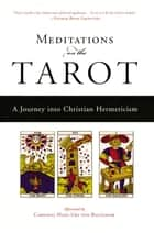 Meditations on the Tarot ebook by Robert Powell,Hans Urs von Balthasar,Anonymous