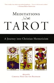 Meditations on the Tarot - A Journey into Christian Hermeticism ebook by Robert Powell, Hans Urs von Balthasar, Anonymous