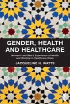 Gender, Health and Healthcare ebook by Jacqueline H. Watts