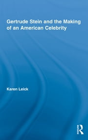 Gertrude Stein and the Making of an American Celebrity ebook by Karen Leick