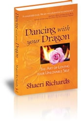 Dancing with your Dragon - The Art of Loving your Unlovable Self ebook by Shaeri Richards