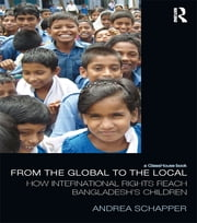 From the Global to the Local - How International Rights Reach Bangladesh's Children ebook by Andrea Schapper