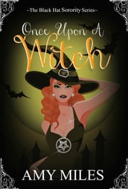 Once Upon a Witch (The Black Hat Sorority #1) ebook by Amy Miles