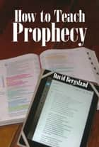 How to Teach Prophecy 電子書 by David Bergsland
