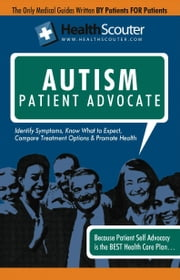 HealthScouter Autism: Identifying Autistic Symptoms: Autism Patient Advocate Guide with Tips for Autism (HealthScouter Autism) ebook by McKibbin, Shana
