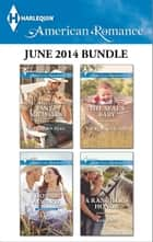 Harlequin American Romance June 2014 Bundle ebook by Tanya Michaels,Donna Alward,Laura Marie Altom,Ann Roth