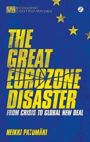 The Great Eurozone Disaster - From Crisis to Global New Deal ebook by Heikki Patomaki,James O'Connor