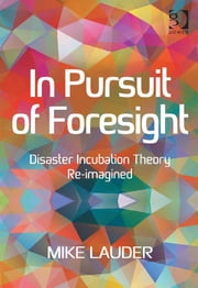 In Pursuit of Foresight - Disaster Incubation Theory Re-imagined ebook by Dr Mike Lauder