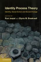 Identity Process Theory - Identity, Social Action and Social Change ebook by Rusi Jaspal, Glynis M. Breakwell