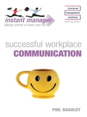 Instant Manager: Successful Workplace Communication ebook by Phil Baguley