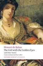 The Girl with the Golden Eyes and Other Stories ebook by Honoré de Balzac, Peter Collier, Patrick Coleman