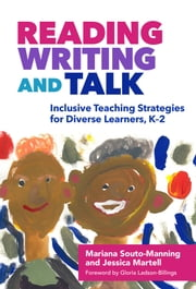 Reading, Writing, and Talk - Inclusive Teaching Strategies for Diverse Learners, K–2 ebook by Mariana Souto-Manning, Jessica Martell