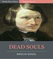 Timeless Classics: Dead Souls (Illustrated) ebook by Nikolai Gogol