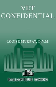 Vet Confidential - An Insider's Guide to Protecting Your Pet's Health ebook by Louise Murray, D.V.M.