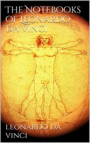 The Notebooks of Leonardo Da Vinci ebook by Leonardo da Vinci