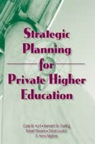 Strategic Planning for Private Higher Education ebook by Robert E Stevens, David L Loudon, Kenneth W Oosting,...