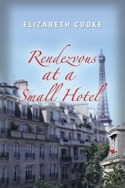 Rendezvous at a Small Hotel ebook by Elizabeth Cooke