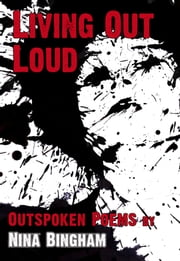Living Out Loud: Outspoken Poems ebook by Nina Bingham