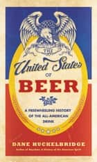 The United States of Beer ebook by Dane Huckelbridge