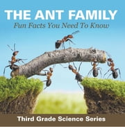 The Ant Family - Fun Facts You Need To Know : Third Grade Science Series - Ants for Kids - Habitats ebook by Baby Professor
