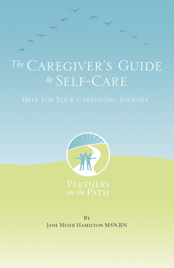 The caregivers guide to self care help for your caregiving the caregivers guide to self care help for your caregiving journey ebook by jane meier fandeluxe PDF
