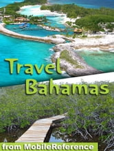 Travel Bahamas: Includes Grand Bahama, Nassau, Paradise Island & More. Illustrated Travel Guide And Maps. (Mobi Travel) ebook by MobileReference